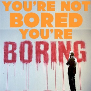 how now to be boring